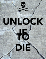UNLOCK IF YOU  WANT TO DIE