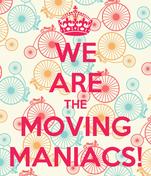 WE ARE THE MOVING MANIACS!
