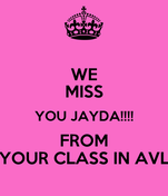 WE MISS YOU JAYDA!!!! FROM YOUR CLASS IN AVL
