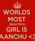 WORLDS  MOST  BEAUTIFUL GIRL IS  AANCHU <3