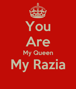 You Are My Queen My Razia