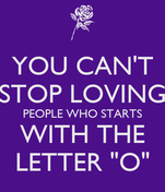 "YOU CAN'T STOP LOVING PEOPLE WHO STARTS WITH THE LETTER ""O"""
