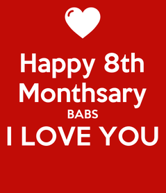 Poster: Happy 8th Monthsary BABS I LOVE YOU