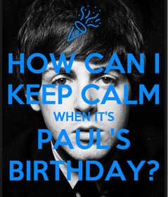 Poster: HOW CAN I KEEP CALM WHEN IT'S PAUL'S BIRTHDAY?