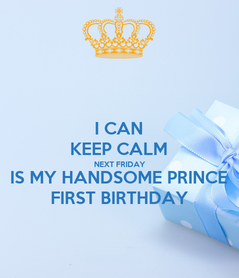 Poster: I CAN KEEP CALM NEXT FRIDAY IS MY HANDSOME PRINCE FIRST BIRTHDAY