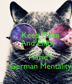 Poster:     Keep Calm   And Enjoy       Marie's      German Mentality