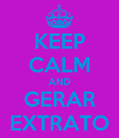Poster: KEEP CALM AND GERAR EXTRATO