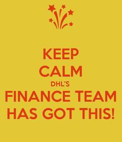 Poster: KEEP CALM DHL'S  FINANCE TEAM HAS GOT THIS!