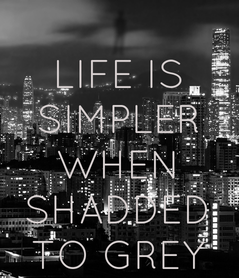 Poster: LIFE IS SIMPLER WHEN SHADDED TO GREY