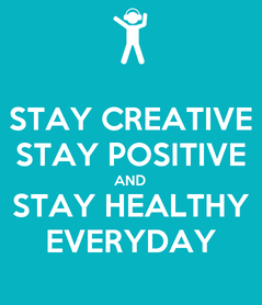 Poster: STAY CREATIVE STAY POSITIVE AND STAY HEALTHY EVERYDAY
