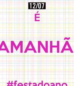 Poster:  É AMANHÃ!  #festadoano