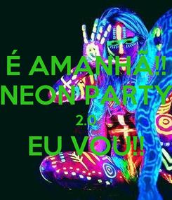 Poster: É AMANHÃ!! NEON PARTY 2.0 EU VOU!!