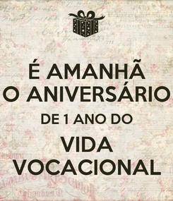 Poster: É AMANHÃ O ANIVERSÁRIO DE 1 ANO DO VIDA VOCACIONAL