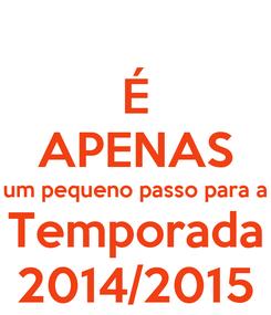 Poster: É APENAS um pequeno passo para a Temporada 2014/2015