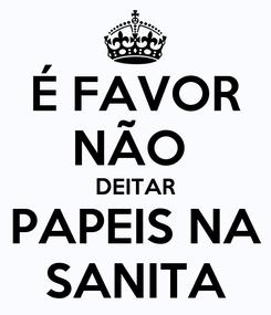 Poster: É FAVOR NÃO  DEITAR PAPEIS NA SANITA