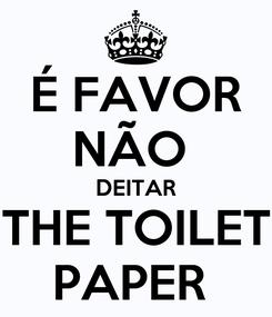 Poster: É FAVOR NÃO  DEITAR THE TOILET PAPER