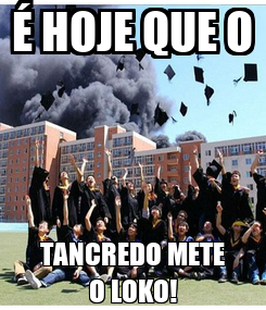 Poster: É HOJE QUE O TANCREDO METE O LOKO!