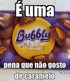 Poster: É uma pena que não gosto de caramelo
