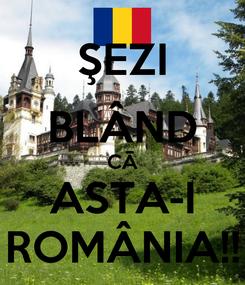 Poster: ŞEZI BLÂND CĀ ASTA-I ROMÂNIA!!