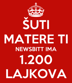Poster: ŠUTI MATERE TI NEWSBITT IMA 1.200 LAJKOVA