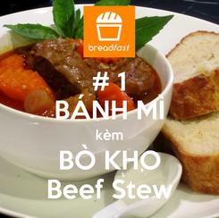 Poster: # 1 BÁNH MÌ kèm BÒ KHO Beef Stew