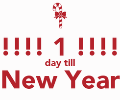 Poster:  !!!!!! 1 !!!!!! day till New Year
