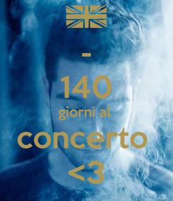 Poster: - 140 giorni al  concerto  <3
