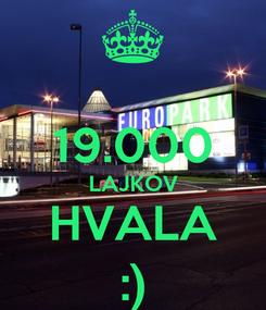 Poster:  19.000 LAJKOV HVALA :)