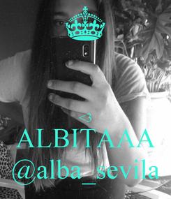 Poster:   <3 ALBITAAA @alba_sevila