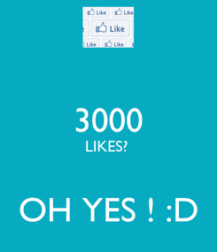 Poster:  3000 LIKES?   OH YES ! :D