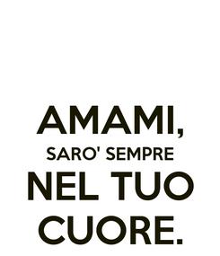Poster:  AMAMI, SARO' SEMPRE NEL TUO CUORE.