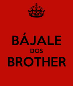 Poster:  BÁJALE DOS BROTHER