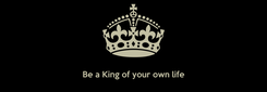 Poster:   Be a King of your own life