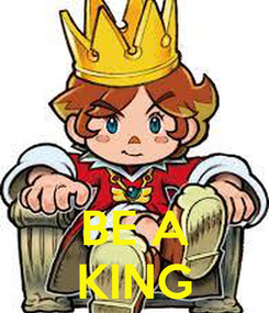 Poster:    BE A KING