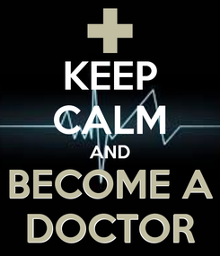 Poster:    BECOME A DOCTOR