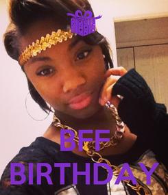 Poster:    BFF BIRTHDAY