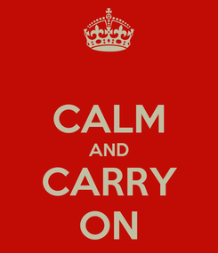 Poster:  CALM AND CARRY ON