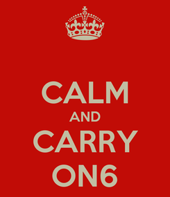 Poster:  CALM AND CARRY ON6