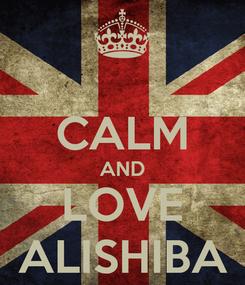 Poster:  CALM AND LOVE ALISHIBA