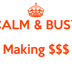 Poster:  CALM & BUSY Making $$$