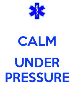 Poster:  CALM  UNDER PRESSURE