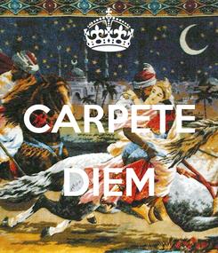 Poster:  CARPETE  DIEM
