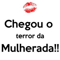 Poster:  Chegou o  terror da Mulherada!!