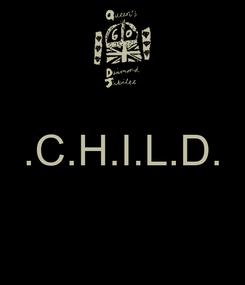 Poster:  .C.H.I.L.D.