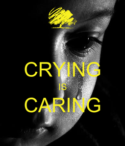 Poster:  CRYING IS CARING