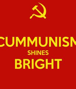 Poster:  CUMMUNISM SHINES BRIGHT
