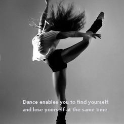 Poster:                      Dance enables you to find yourself           and lose yourself at the same
