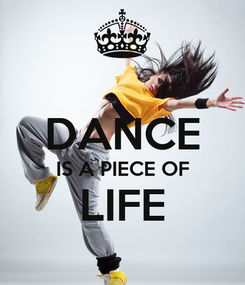 Poster:  DANCE IS A PIECE OF LIFE