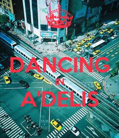 Poster:  DANCING IN A'DELIS