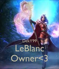 Poster:   DekY99 LeBlanc Owner<3